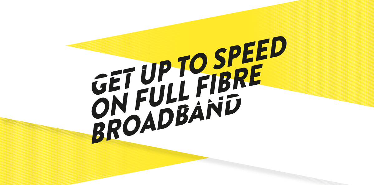 TRULY FIBRE, TRULY FAST. Packages of 300mb, 500mb and 1000mb Fibre Broadband.